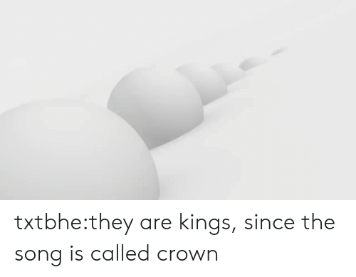 Tumblr, Blog, and Song: txtbhe:they are kings, since the song is called crown