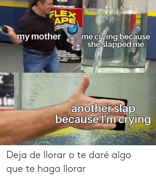 Crying, Another, and Mother: ty Stup Lk  APE  XE  XE  my mother  me crying because  sheslapped me  another slap  because I'm crying Deja de llorar o te daré algo que te haga llorar