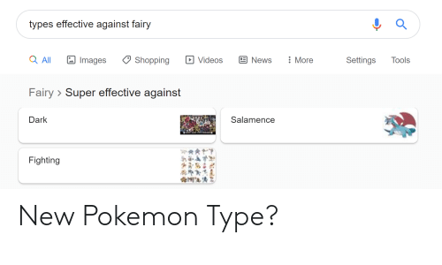 Salamence: types effective against fairy  a All  News  More  Tools  Images  Shopping  Videos  Settings  Fairy Super effective against  Dark  Salamence  h  Fighting New Pokemon Type?