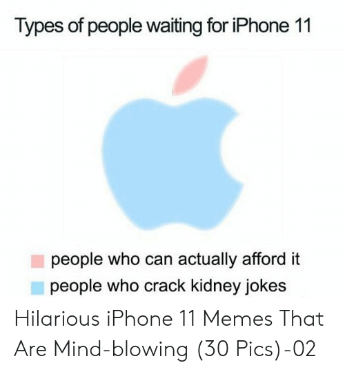 People Waiting: Types of people waiting for iPhone 11  people who can actually afford it  people who crack kidney jokes Hilarious iPhone 11 Memes That Are Mind-blowing (30 Pics)-02