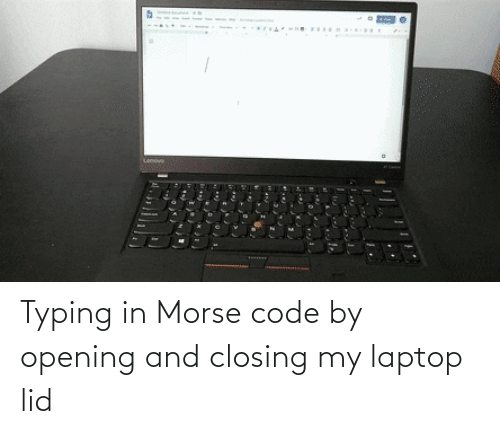 Laptop: Typing in Morse code by opening and closing my laptop lid