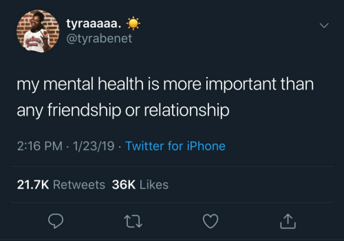 Iphone, Twitter, and Friendship: tyraaaaa.  @tyrabenet  my mental health is more important than  any friendship or relationship  2:16 PM 1/23/19 Twitter for iPhone  21.7K Retweets 36K Likes