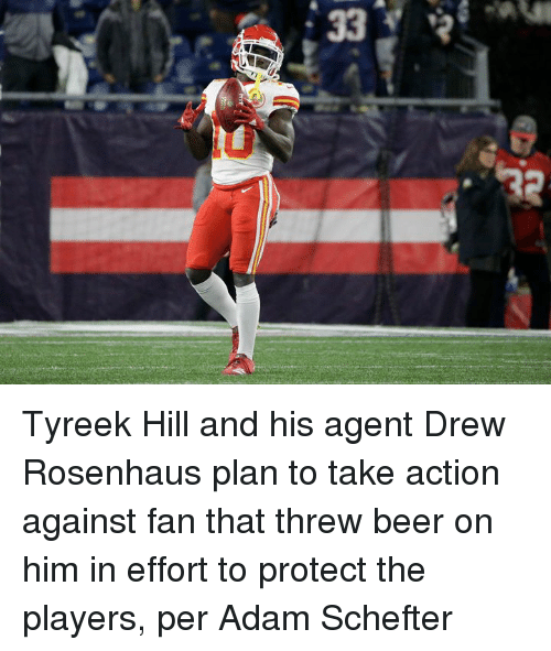 Beer, Him, and Adam: Tyreek Hill and his agent Drew Rosenhaus plan to take action against fan that threw beer on him in effort to protect the players, per Adam Schefter