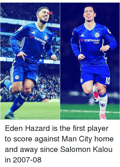 Memes, Home, and Tyrese: TYRES Eden Hazard is the first player to score against Man City home and away since Salomon Kalou in 2007-08
