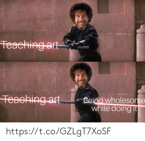 Memes, Wholesome, and Teaching: u/Ch  PopWizar  Teaching a  Teeching art  Being wholesome https://t.co/GZLgT7XoSF