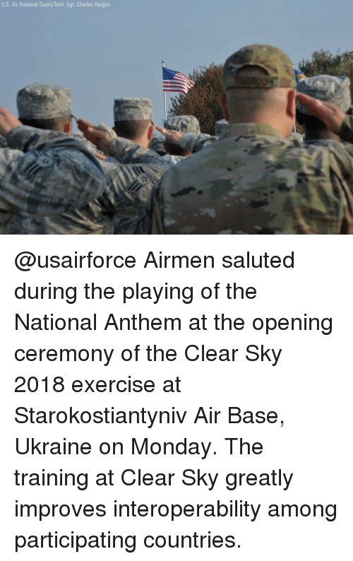 national guard: U.S. Air National Guard/Tech. Sgt. Charles Vaughn @usairforce Airmen saluted during the playing of the National Anthem at the opening ceremony of the Clear Sky 2018 exercise at Starokostiantyniv Air Base, Ukraine on Monday. The training at Clear Sky greatly improves interoperability among participating countries.