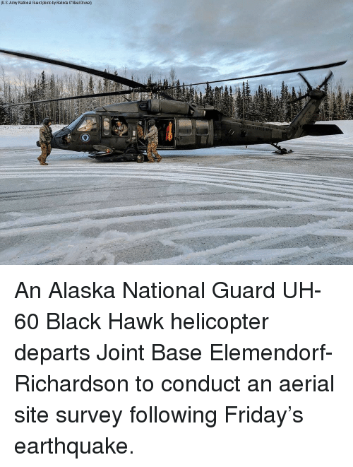 Friday, Memes, and Army: U.S. Army National Guard photo by Balinda 0'Neal Dresel) An Alaska National Guard UH-60 Black Hawk helicopter departs Joint Base Elemendorf-Richardson to conduct an aerial site survey following Friday's earthquake.