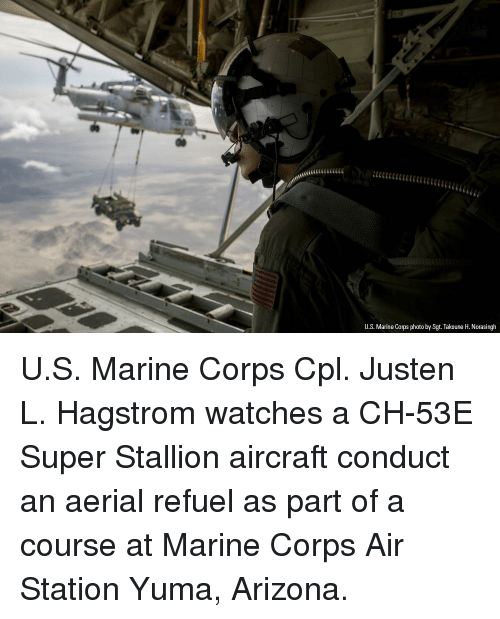 Memes, Arizona, and Watches: U.S. Marine Corps photo by Sgt. Takoune H. Norasingh U.S. Marine Corps Cpl. Justen L. Hagstrom watches a CH-53E Super Stallion aircraft conduct an aerial refuel as part of a course at Marine Corps Air Station Yuma, Arizona.