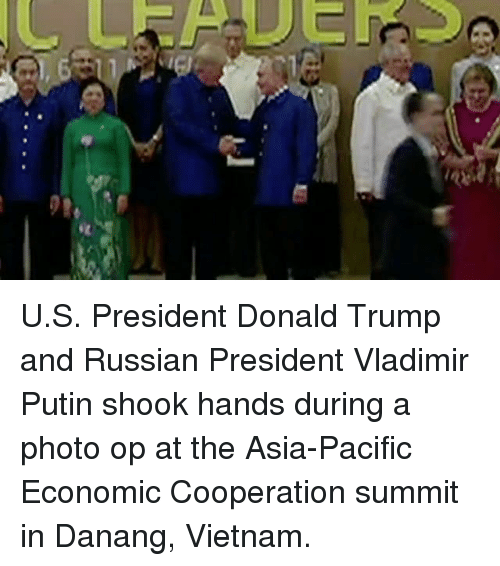 Donald Trump, Memes, and Vladimir Putin: U.S. President Donald Trump and Russian President Vladimir Putin shook hands during a photo op at the Asia-Pacific Economic Cooperation summit in Danang, Vietnam.