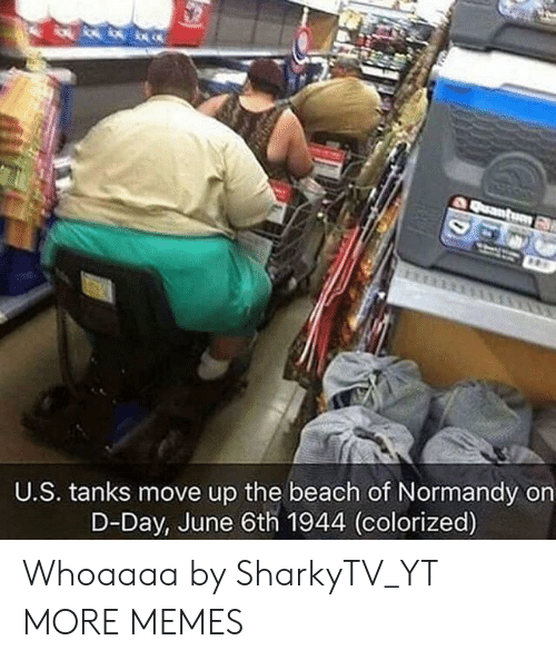 tanks: U.S. tanks move up the beach of Normandy on  D-Day, June 6th 1944 (colorized) Whoaaaa by SharkyTV_YT MORE MEMES