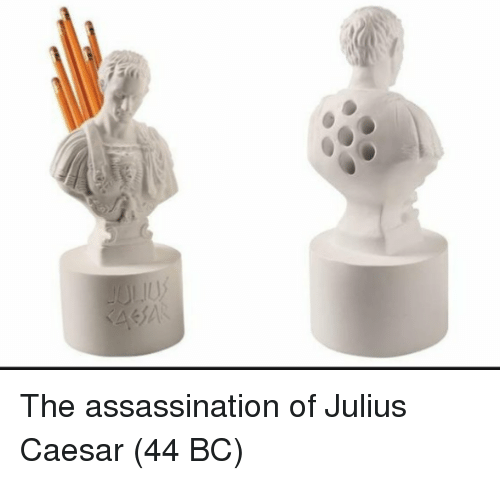 Julius Caesar: UA The assassination of Julius Caesar (44 BC)