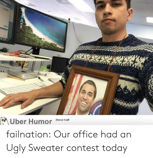ugly sweater: Uber Humor Steve hom failnation:  Our office had an Ugly Sweater contest today