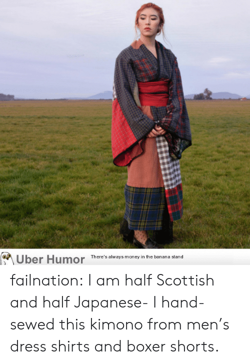kimono: Uber Humor  There's always money in the banana stand failnation:  I am half Scottish and half Japanese- I hand-sewed this kimono from men's dress shirts and boxer shorts.