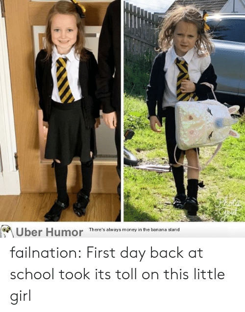 toll: Uber Humor  There's always money in the banana stand failnation:  First day back at school took its toll on this little girl