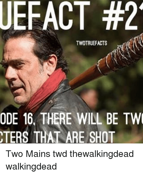 Memes, 🤖, and Twd: UEFACT #2  TWDTRUEFACTS  ODE 16, THERE WILL BE TWI  TERS THAT ARE SHOT Two Mains twd thewalkingdead walkingdead