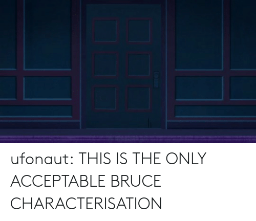 Tumblr, Blog, and Com: ufonaut: THIS IS THE ONLY ACCEPTABLE BRUCE CHARACTERISATION