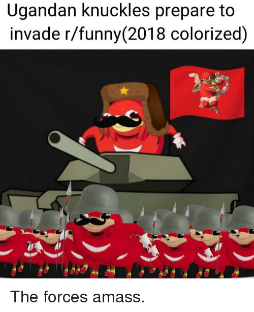 Funny, Knuckles, and Prepare: Ugandan knuckles prepare to  invade r/funny (2018 colorized) The forces amass.