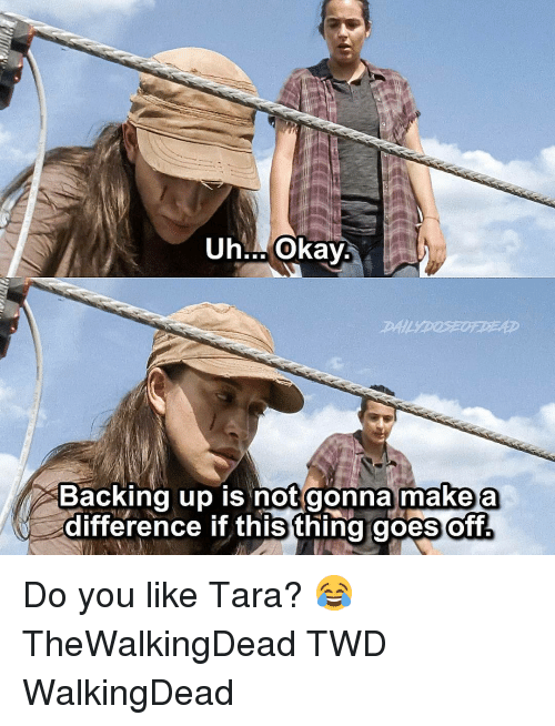 Uh Okay: Uh. Okay  Backing up is not gonna make a  difference if this thing goes off Do you like Tara? 😂 TheWalkingDead TWD WalkingDead