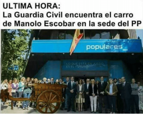 Memes, 🤖, and Ultima: ULTIMA HORA:  La Guardia Civil encuentra el carro  de Manolo Escobar en la sede del PP  popularge