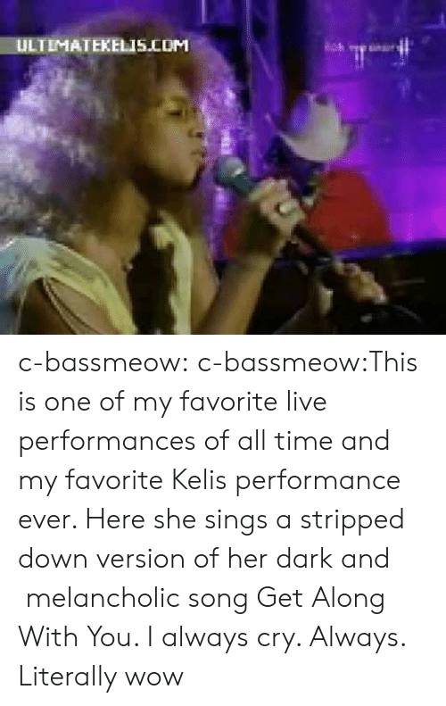 Kelis: ULTIMATEKELIS.COM c-bassmeow:  c-bassmeow:This is one of my favorite live performances of all time and my favorite Kelis performance ever. Here she sings a stripped down version of her dark and melancholic song Get Along With You. I always cry. Always.  Literally wow