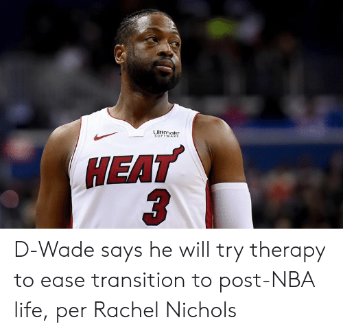 Life, Nba, and Heat: Ultmate  HEAT D-Wade says he will try therapy to ease transition to post-NBA life, per Rachel Nichols