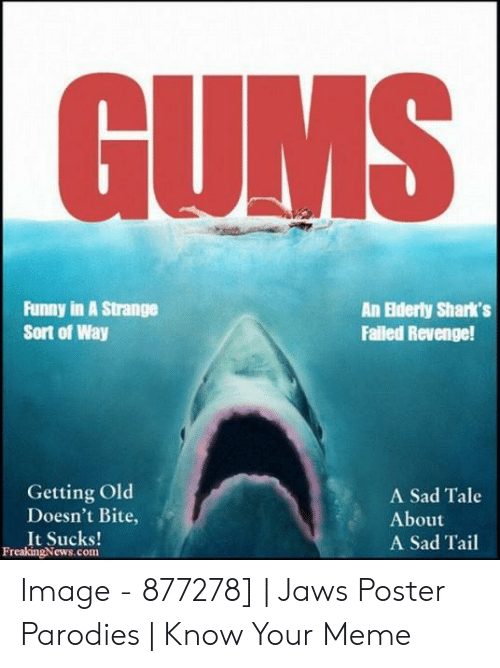 Jaws Poster: UM  Funny in A Strange  Sort of Way  An Ederty Shark's  Failed Revenge!  Getting Old  A Sad Tale  About  Doesn't Bite,  It Sucks  FreakingNews.com  A Sad Tail Image - 877278] | Jaws Poster Parodies | Know Your Meme