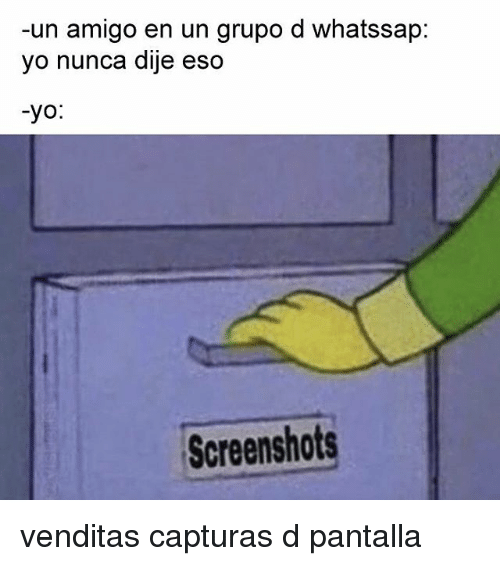 Yo, Screenshots, and Eso: -un amigo en un grupo d whatssap  yo nunca dije eso  -yo  Screenshots venditas capturas d pantalla