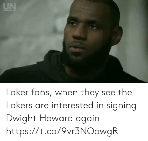 dwight: UN Laker fans, when they see the Lakers are interested in signing Dwight Howard again https://t.co/9vr3NOowgR