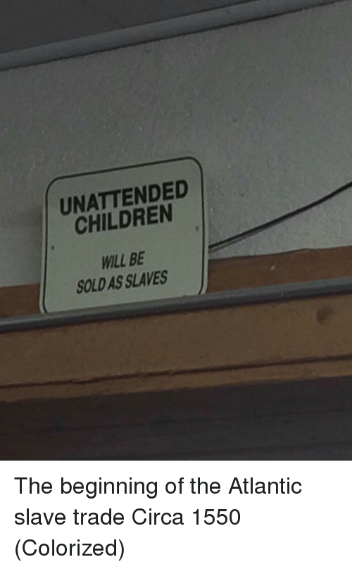Atlantic: UNATTENDED  CHILDREN  WILL BE  SOLD AS SLAVES The beginning of the Atlantic slave trade Circa 1550 (Colorized)