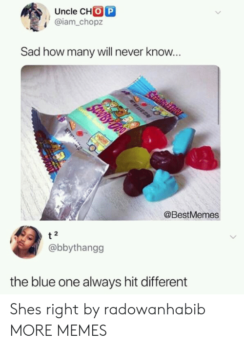 cho: Uncle CHO P  @iam.chopz  Sad how many will never know.  @BestMemes  2  @bbythangg  the blue one always hit different Shes right by radowanhabib MORE MEMES
