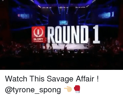 Memes, Savage, and Watch: UND  01  GLORY  351 Watch This Savage Affair ! @tyrone_spong 👈🏼🥊
