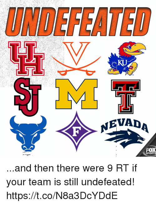 Memes, Sports, and Undefeated: UNDEFEATED  KU  NEVADA  FOX  SPORTS ...and then there were 9  RT if your team is still undefeated! https://t.co/N8a3DcYDdE