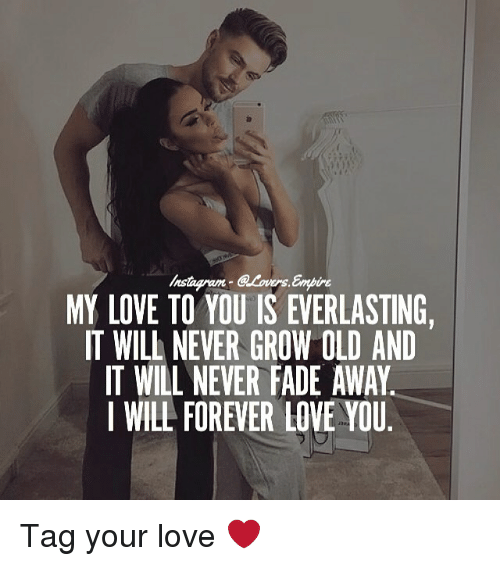 Fading Away: UNE  MY LOVE TO YOU IS EVERLASTING,  IT WILL NEVER GROW OLD AND  IT WILL NEVER FADE AWAY  I WILL FOREVER LOVE YOU Tag your love ❤️