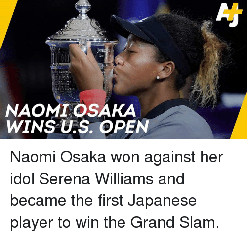 Memes, Serena Williams, and Grand: UNI  NAOMI OSAKA  WINS U.S. OPEN Naomi Osaka won against her idol Serena Williams and became the first Japanese player to win the Grand Slam.