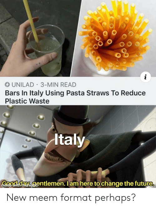 Future, Italy, and Change: UNILAD 3-MIN READ  Bars In Italy Using Pasta Straws To Reduce  Plastic Waste  Italy  GOodday gentlemen. Iam here to change the future  ith memati New meem format perhaps?