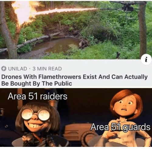 Drones, Raiders, and Area 51: UNILAD 3 MIN READ  Drones With Flamethrowers Exist And Can Actually  Be Bought By The Public  Area 51 raiders  Area 51 guards