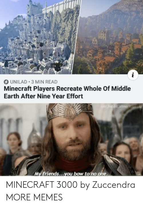 Dank, Friends, and Memes: UNILAD 3 MIN READ  Minecraft Players Recreate Whole Of Middle  Earth After Nine Year Effort  otr habbit silmarn  My friends...you bow to no one MINECRAFT 3000 by Zuccendra MORE MEMES
