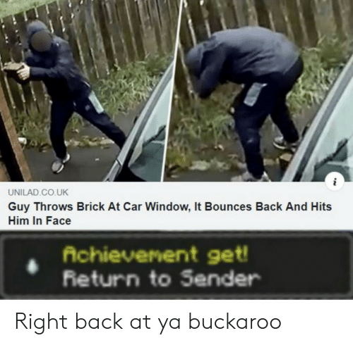 unilad: UNILAD.CO.UK  Guy Throws Brick At Car Window, It Bounces Back And Hits  Him In Face  Achievenent get!  Return to Sender Right back at ya buckaroo