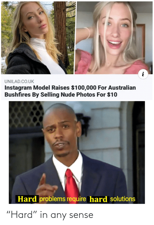 "Selling: UNILAD.CO.UK  Instagram Model Raises $100,000 For Australian  Bushfires By Selling Nude Photos For $10  Hard problems require hard solutions ""Hard"" in any sense"