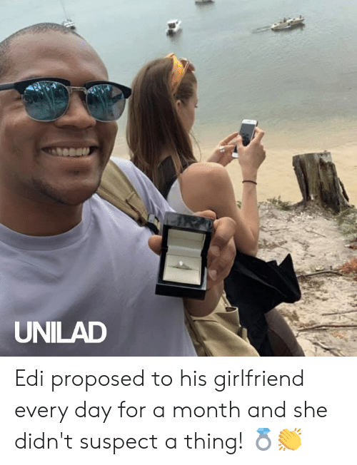 Dank, Girlfriend, and 🤖: UNILAD Edi proposed to his girlfriend every day for a month and she didn't suspect a thing! 💍👏