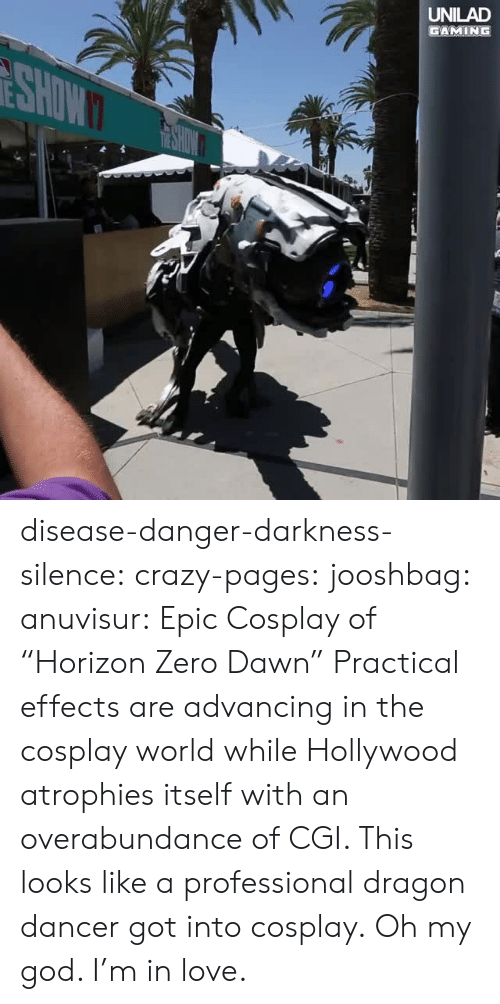 "horizon: UNILAD  GAMING disease-danger-darkness-silence: crazy-pages:  jooshbag:  anuvisur: Epic Cosplay of ""Horizon Zero Dawn""  Practical effects are advancing in the cosplay world while Hollywood atrophies itself with an overabundance of CGI.    This looks like a professional dragon dancer got into cosplay.   Oh my god. I'm in love."