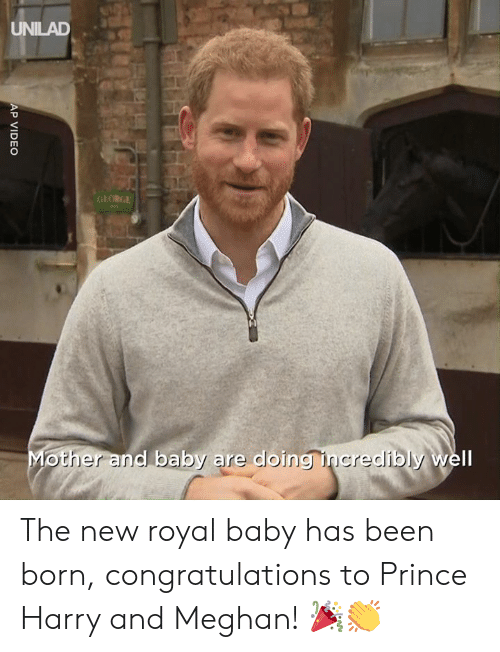 Dank, Prince, and Prince Harry: UNILAD  GLORGE  d baby are doing inc  Il The new royal baby has been born, congratulations to Prince Harry and Meghan! 🎉👏