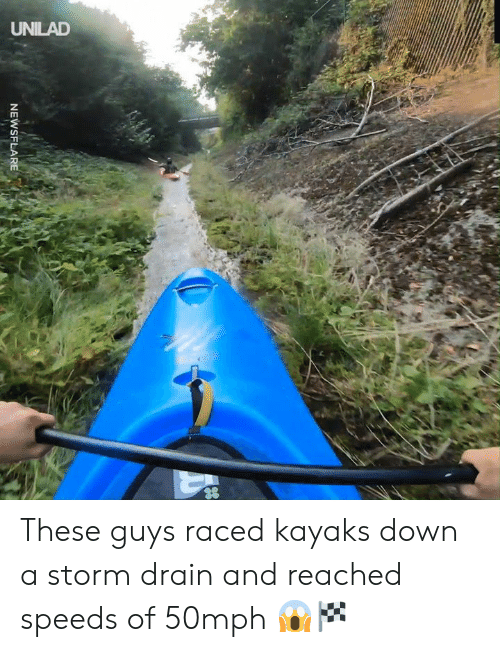 Dank, 🤖, and Storm: UNILAD  NEWSFLARE These guys raced kayaks down a storm drain and reached speeds of 50mph 😱🏁