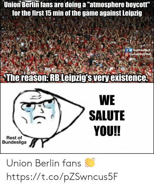 "bundesliga: Union Berlin fans are doing a ""atmosphere boycott""  for the first 15 min of the game against Leipzig  fTrollFootball  TheFootballTrol.  The reason: RBLeipzig's very existence.  WE  SALUTE  YOU!!  Rest of  Bundesliga Union Berlin fans 👏 https://t.co/pZSwncus5F"