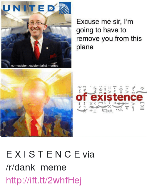 "Non Existent: UNITED  Excuse me sir, l'm  going to have to  remove you from this  plane  non-existent existentialist memes  of existence <p>E X I S T E N C E via /r/dank_meme <a href=""http://ift.tt/2whfHej"">http://ift.tt/2whfHej</a></p>"