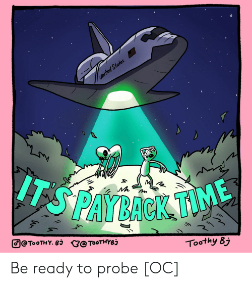 United, United States, and States: United States  IT  SPAYBACK TV  @TOOTHY. 83 G@ToOTHY8j  Toothy Bj Be ready to probe [OC]