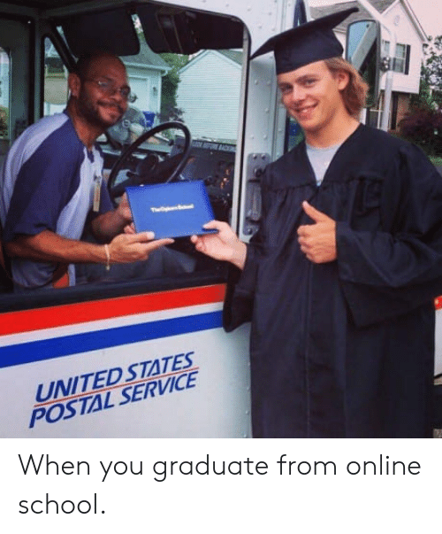 Online School: UNITED STATES  POSTAL SERVICE When you graduate from online school.