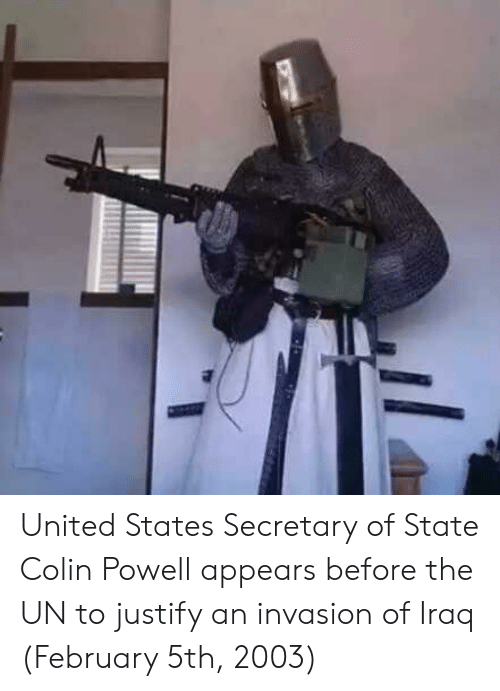 Iraq, United, and Colin Powell: United States Secretary of State Colin Powell appears before the UN to justify an invasion of Iraq (February 5th, 2003)