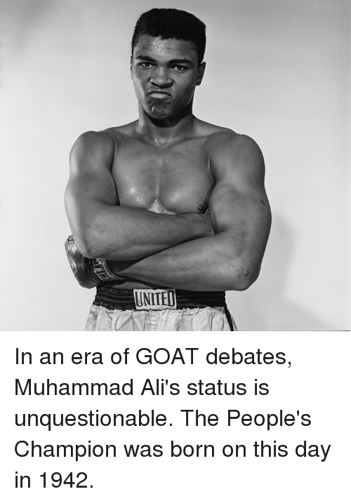 Goat, Muhammad, and Era: UNITEL In an era of GOAT debates, Muhammad Ali's status is unquestionable.  The People's Champion was born on this day in 1942.