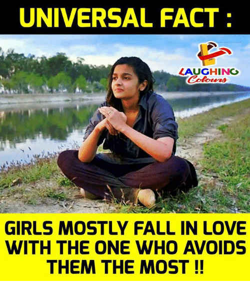 Fall, Girls, and Love: UNIVERSAL FACT:  LAUGHING  GIRLS MOSTLY FALL IN LOVE  WITH THE ONE WHO AVOIDS  THEM THE MOST!!